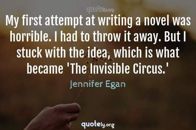 Photo Quote of My first attempt at writing a novel was horrible. I had to throw it away. But I stuck with the idea, which is what became 'The Invisible Circus.'