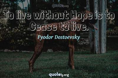 Photo Quote of To live without Hope is to Cease to live.