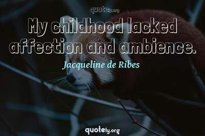 Photo Quote of My childhood lacked affection and ambience.