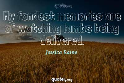 Photo Quote of My fondest memories are of watching lambs being delivered.