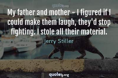 Photo Quote of My father and mother - I figured if I could make them laugh, they'd stop fighting. I stole all their material.