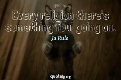 Photo Quote of Every religion there's something foul going on.