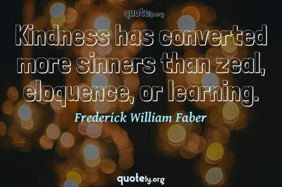 Photo Quote of Kindness has converted more sinners than zeal, eloquence, or learning.