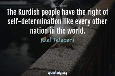 Photo Quote of The Kurdish people have the right of self-determination like every other nation in the world.