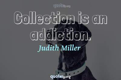 Photo Quote of Collection is an addiction.
