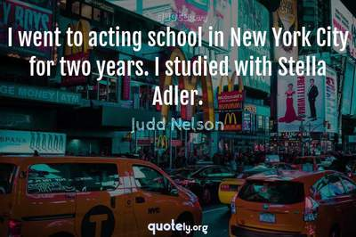 Photo Quote of I went to acting school in New York City for two years. I studied with Stella Adler.