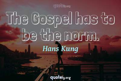Photo Quote of The Gospel has to be the norm.