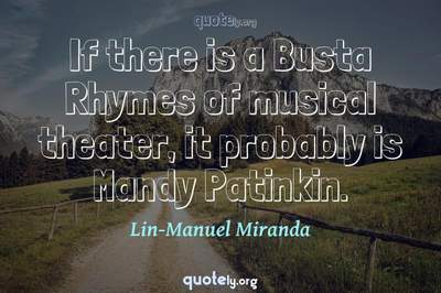 Photo Quote of If there is a Busta Rhymes of musical theater, it probably is Mandy Patinkin.