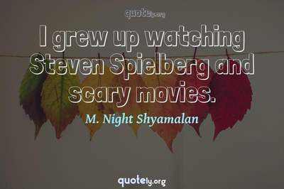 Photo Quote of I grew up watching Steven Spielberg and scary movies.