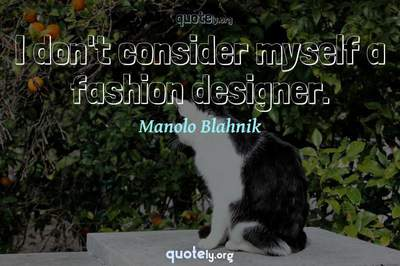Photo Quote of I don't consider myself a fashion designer.