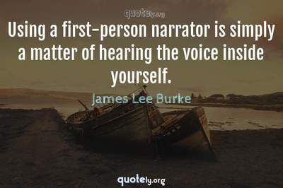 Photo Quote of Using a first-person narrator is simply a matter of hearing the voice inside yourself.