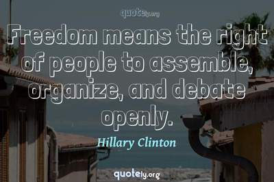 Photo Quote of Freedom means the right of people to assemble, organize, and debate openly.