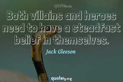 Photo Quote of Both villains and heroes need to have a steadfast belief in themselves.