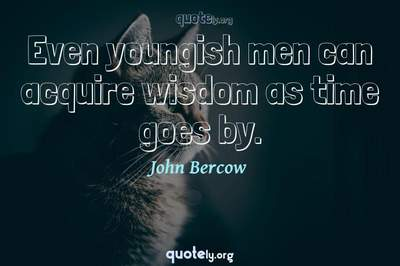 Photo Quote of Even youngish men can acquire wisdom as time goes by.