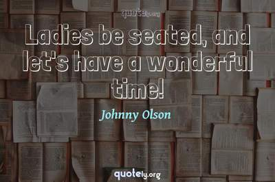 Photo Quote of Ladies be seated, and let's have a wonderful time!