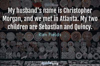 Photo Quote of My husband's name is Christopher Morgan, and we met in Atlanta. My two children are Sebastian and Quincy.