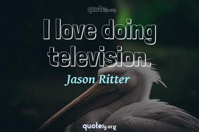 Photo Quote of I love doing television.