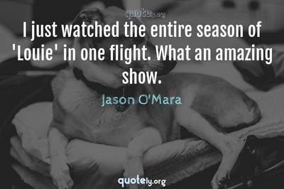 Photo Quote of I just watched the entire season of 'Louie' in one flight. What an amazing show.
