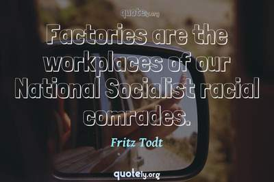 Photo Quote of Factories are the workplaces of our National Socialist racial comrades.
