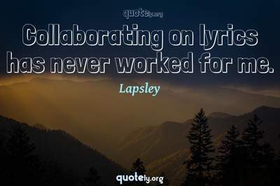Photo Quote of Collaborating on lyrics has never worked for me.