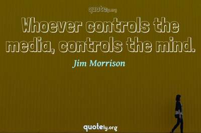Photo Quote of Whoever controls the media, controls the mind.