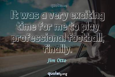 Photo Quote of It was a very exciting time for me to play professional football, finally.