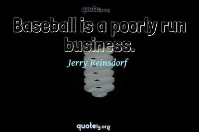 Photo Quote of Baseball is a poorly run business.