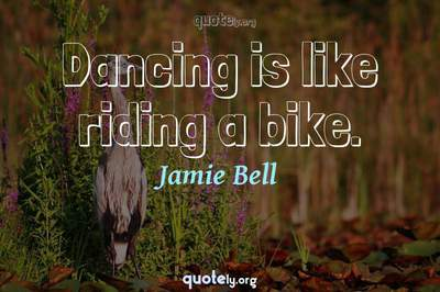 Photo Quote of Dancing is like riding a bike.