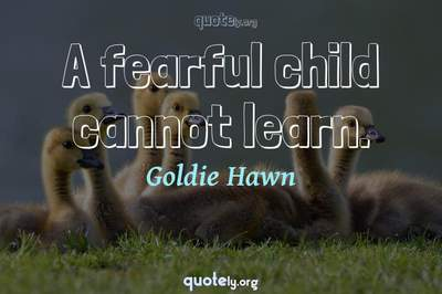 Photo Quote of A fearful child cannot learn.