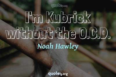 Photo Quote of I'm Kubrick without the O.C.D.