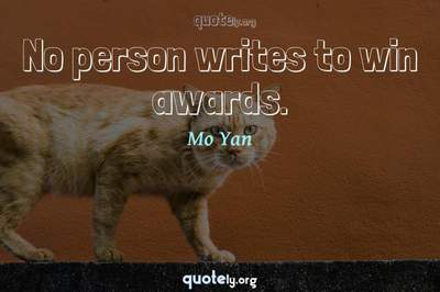 Photo Quote of No person writes to win awards.
