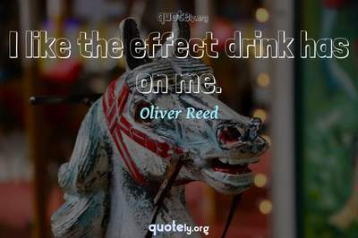 Photo Quote of I like the effect drink has on me.