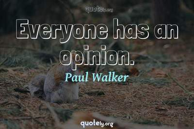 Photo Quote of Everyone has an opinion.