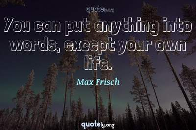 Photo Quote of You can put anything into words, except your own life.