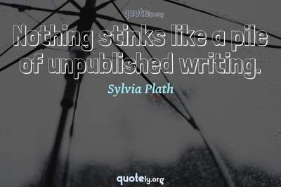 Photo Quote of Nothing stinks like a pile of unpublished writing.