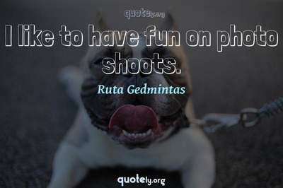 Photo Quote of I like to have fun on photo shoots.
