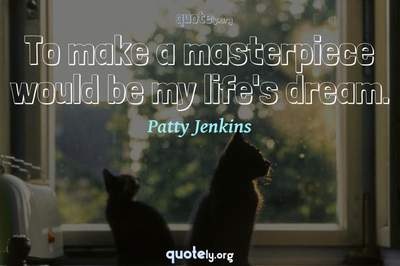 Photo Quote of To make a masterpiece would be my life's dream.