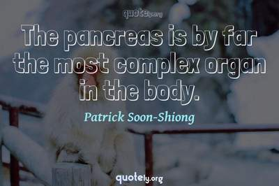 Photo Quote of The pancreas is by far the most complex organ in the body.
