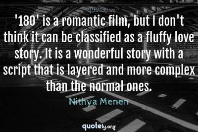 Photo Quote of '180' is a romantic film, but I don't think it can be classified as a fluffy love story. It is a wonderful story with a script that is layered and more complex than the normal ones.