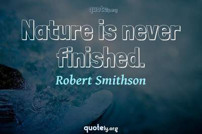 Photo Quote of Nature is never finished.