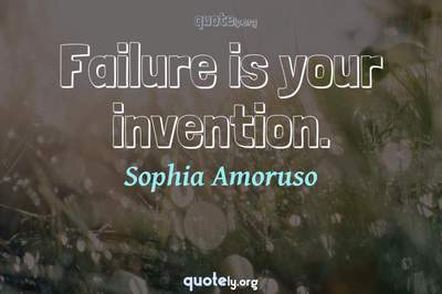 Photo Quote of Failure is your invention.