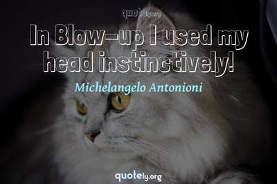 Photo Quote of In Blow-up I used my head instinctively!
