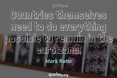 Photo Quote of Countries themselves need to do everything possible to remain in the euro zone.