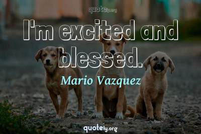 Photo Quote of I'm excited and blessed.