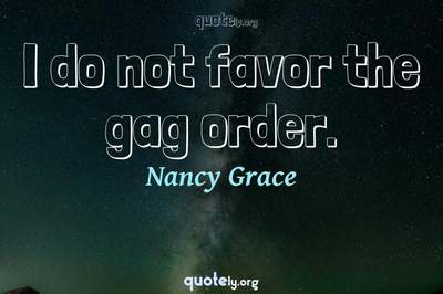 Photo Quote of I do not favor the gag order.