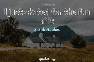 Photo Quote of I just skated for the fun of it.