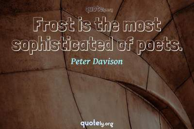 Photo Quote of Frost is the most sophisticated of poets.