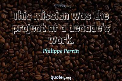 Photo Quote of This mission was the project of a decade's work.