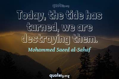 Photo Quote of Today, the tide has turned, we are destroying them.