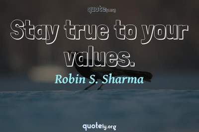 Photo Quote of Stay true to your values.